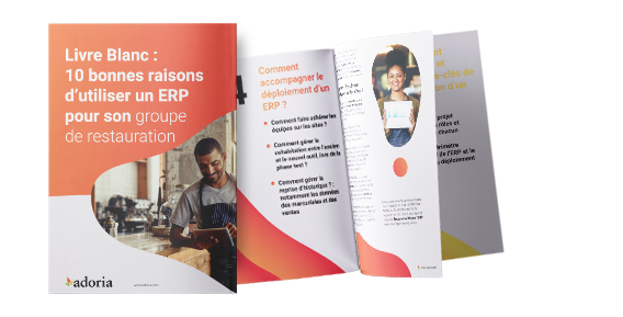 Adoria - 10 bonnes raisons d'utiliser un ERP pour son groupe de restauration